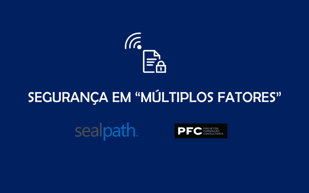"SealPath will be in Lisbon participating at the event ""Segurança em multiplos fatores"" organized by PFC"