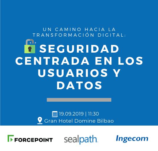 Transformación Digital Segura, SealPath y Forcepoint presentarán en Bilbao cómo afrontarla
